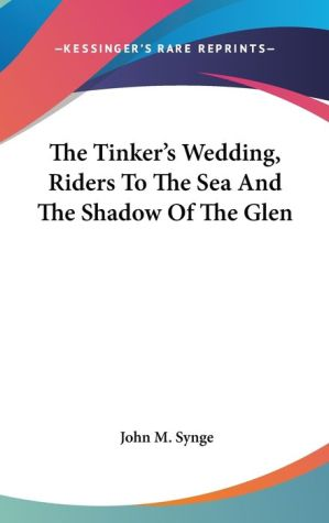 The Tinker's Wedding, Riders to the Sea, and The Shadow of the Glen - J.M. Synge