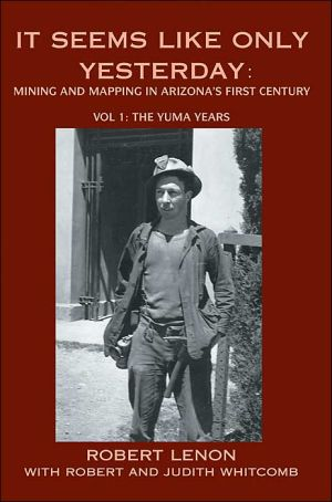 It Seems Like Only Yesterday: Mining And Mapping In Arizona's First Century: The Yuma Years