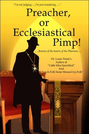 Preacher, or Ecclesiastical Pimp!:.Beware of the Leaven of the Pharisees. - Louis Timm