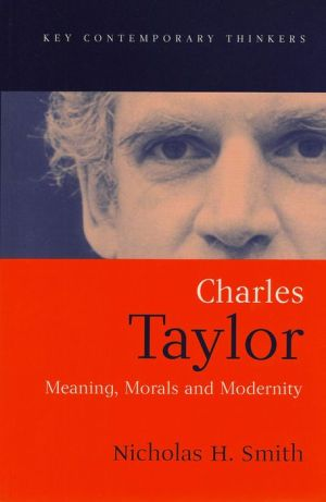 Charles Taylor: Meaning, Morals and Modernity - Nicholas H. Smith