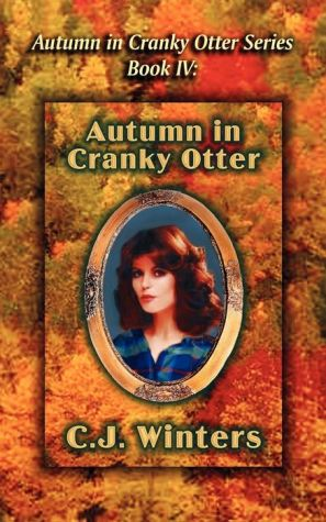 Autumn in Cranky Otter, Autumn in Cranky Otter Series, Book IV - C.J. Winters