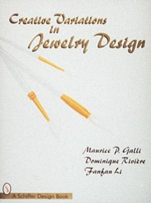 Creative Variations in Jewelry Design - Maurice P. Galli, Dominique Riviere, Fanfan Li