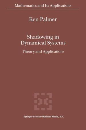 Shadowing in Dynamical Systems: Theory and Applications - K.J. Palmer