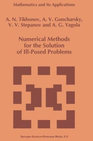Numerical Methods for the Solution of Ill-Posed Problems - A.N. Tikhonov, V.V. Stepanov, A. Goncharsky, Anatoly G. Yagola