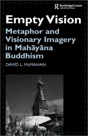 Empty Vision: Metaphor and Visionary Imagery in Mahayana Buddhism - David McMahan