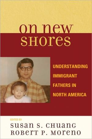 On New Shores: Understanding Immigrant Fathers in North America - Susan S. Chuang, Michael E. Lamb, Scott Coltrane, Ross D. Parke, John W. Berry, Joseph H. Pleck, Donald J. Hernandez, Nancy A. D