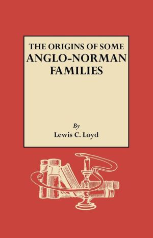 The Origins Of Some Anglo-Norman Families - Lewis C. Loyd
