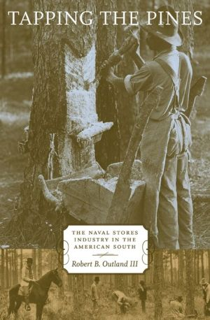 Tapping the Pines: The Naval Stores Industry in the American South - Robert B. Outland