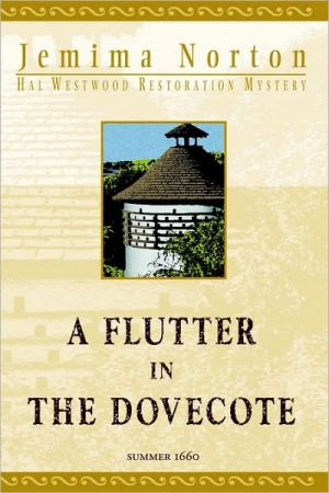 A Flutter in the Dovecote: A Hal Westwood Restoration Mystery. Summer 1660