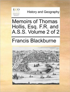 Memoirs of Thomas Hollis, Esq. F.R. and A.S.S. Volume 2 of 2