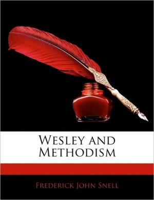 Wesley And Methodism - Frederick John Snell