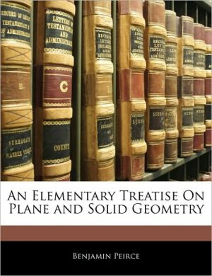 An Elementary Treatise On Plane And Solid Geometry - Benjamin Peirce
