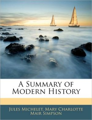 A Summary Of Modern History - Jules Michelet, Mary Charlotte Mair Simpson