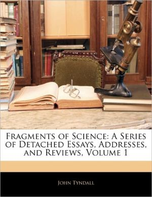 Fragments Of Science - John Tyndall