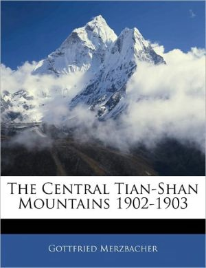 The Central Tian-Shan Mountains 1902-1903
