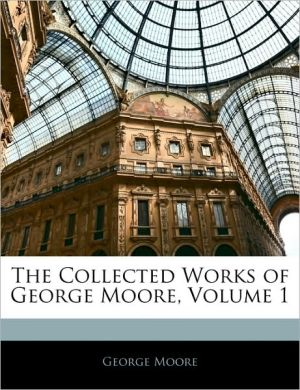 The Collected Works Of George Moore, Volume 1 - George Moore