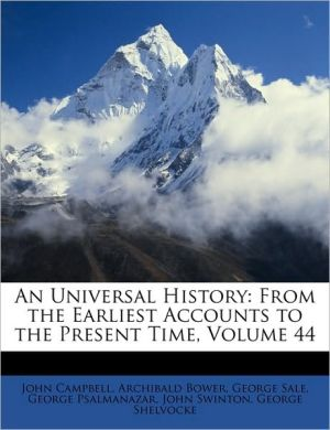 An Universal History: From the Earliest Accounts to the Present Time, Volume 44 - John Campbell, George Sale, Archibald Bower