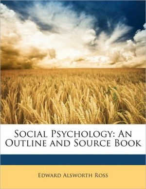 Social Psychology: An Outline and Source Book - Edward Alsworth Ross