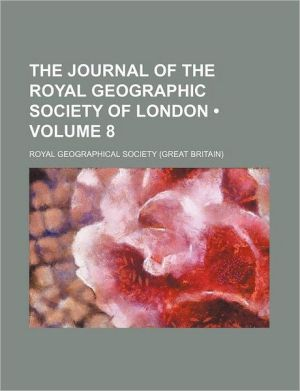 The Journal of the Royal Geographic Society of London (Volume 8)
