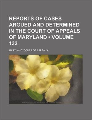 Reports Of Cases Argued And Determined In The Court Of Appeals Of Maryland (133)