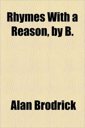 Rhymes with a Reason, by B. - Alan Brodrick