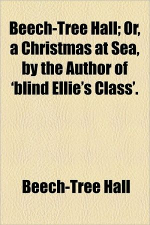 Beech-Tree Hall; Or, a Christmas at Sea, by the Author of 'Blind Ellie's Class'. - Beech-Tree Hall