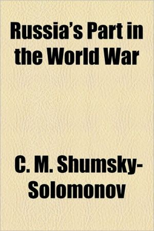 Russia's Part in the World War - C.M. Shumsky-Solomonov