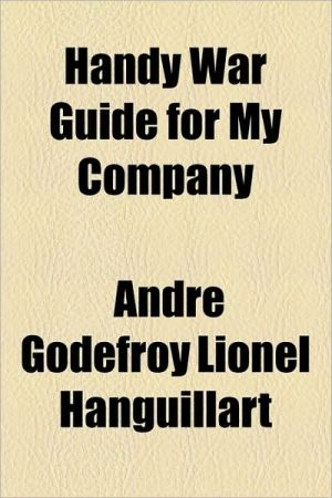 Handy War Guide for My Company - Andr Godefroy Lionel Hanguillart, Andre Godefroy Lionel Hanguillart