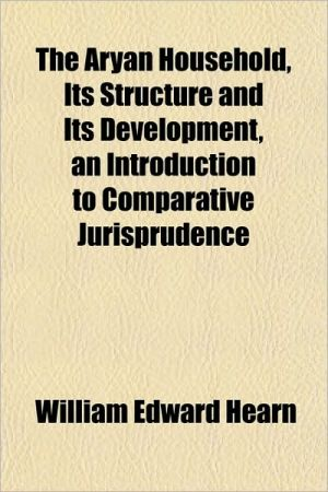 The Aryan Household, Its Structure and Its Development, an Introduction to Comparative Jurisprudence
