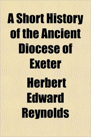A Short History of the Ancient Diocese of Exeter - Herbert Edward Reynolds