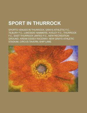 Sport in Thurrock: Sports Venues in Thurrock, Grays Athletic F.C, Tilbury F.C, Lakeside Hammers, Aveley F.C, Thurrock F.C, East Thurr