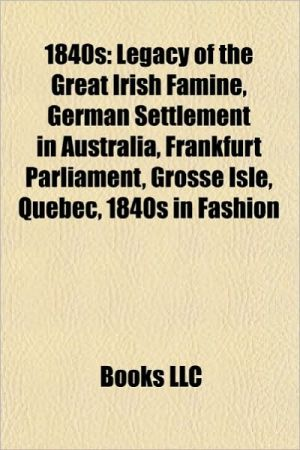1840s: Legacy of the Great Irish Famine, Franklin's lost expedition, Grosse Isle, Quebec, 1840s in fashion, German settlement in Australia