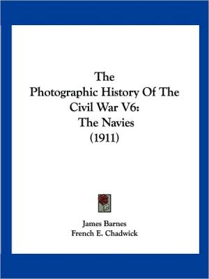 The Photographic History of the Civil War V6: The Navies (1911) - James Barnes, French E. Chadwick (Introduction)