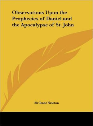Observations Upon the Prophecies of Daniel and the Apocalypse of St. John - Sir Isaac Newton