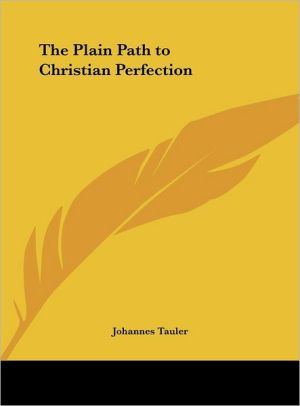 The Plain Path to Christian Perfection - Johannes Tauler