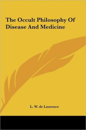 The Occult Philosophy Of Disease And Medicine - L.W. de Laurence