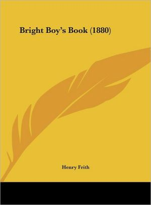 Bright Boy's Book (1880) - Henry Frith