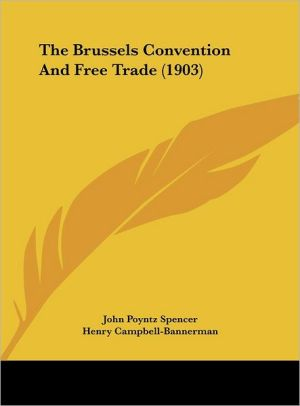 The Brussels Convention And Free Trade (1903) - John Poyntz Spencer, Henry Campbell-Bannerman