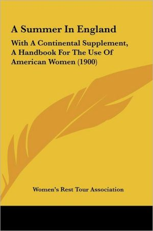 A Summer In England: With A Continental Supplement, A Handbook For The Use Of American Women (1900) - Women's Rest Tour Association