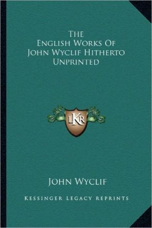 The English Works Of John Wyclif Hitherto Unprinted - John Wyclif
