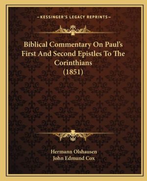 Biblical Commentary On Paul's First And Second Epistles To The Corinthians (1851) - Hermann Olshausen, John Edmund Cox (Translator)