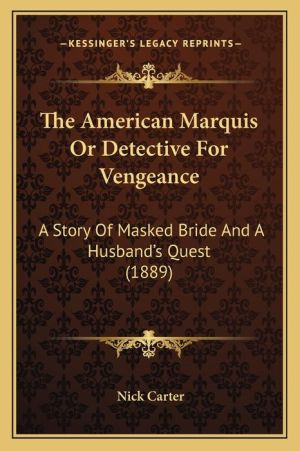 The American Marquis or Detective for Vengeance: A Story of Masked Bride and a Husband's Quest (1889)