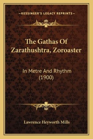 The Gathas of Zarathushtra, Zoroaster: In Metre and Rhythm (1900)