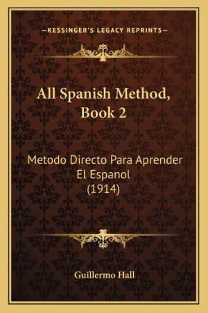 All Spanish Method, Book 2: Metodo Directo Para Aprender El Espanol (1914)