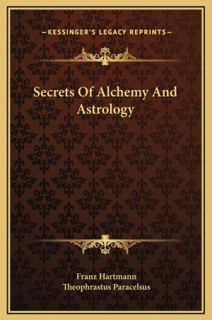 Secrets Of Alchemy And Astrology - Franz Hartmann, Theophrastus Paracelsus
