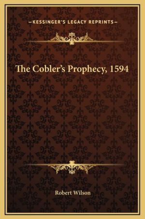 The Cobler's Prophecy, 1594 - Robert Wilson