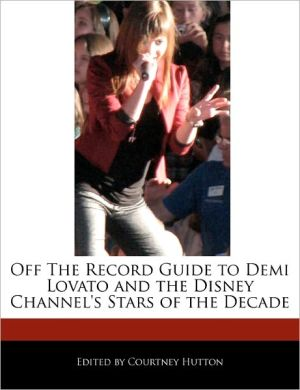 Off The Record Guide To Demi Lovato And The Disney Channel's Stars Of The Decade