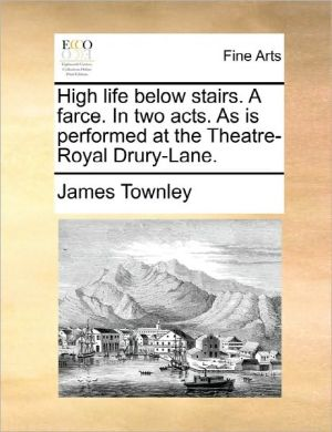 High Life Below Stairs. A Farce. In Two Acts. As Is Performed At The Theatre-Royal Drury-Lane.