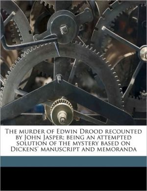 The murder of Edwin Drood recounted by John Jasper; being an attempted solution of the mystery based on Dickens' manuscript and memoranda - Percy Theodore Carden