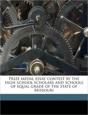 Prize medal essay contest by the high school scholars and schools of equal grade of the state of Missouri